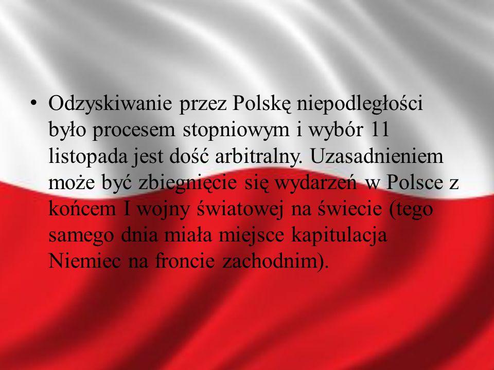 Odzyskiwanie przez Polskę niepodległości było procesem stopniowym i wybór 11 listopada jest dość arbitralny.