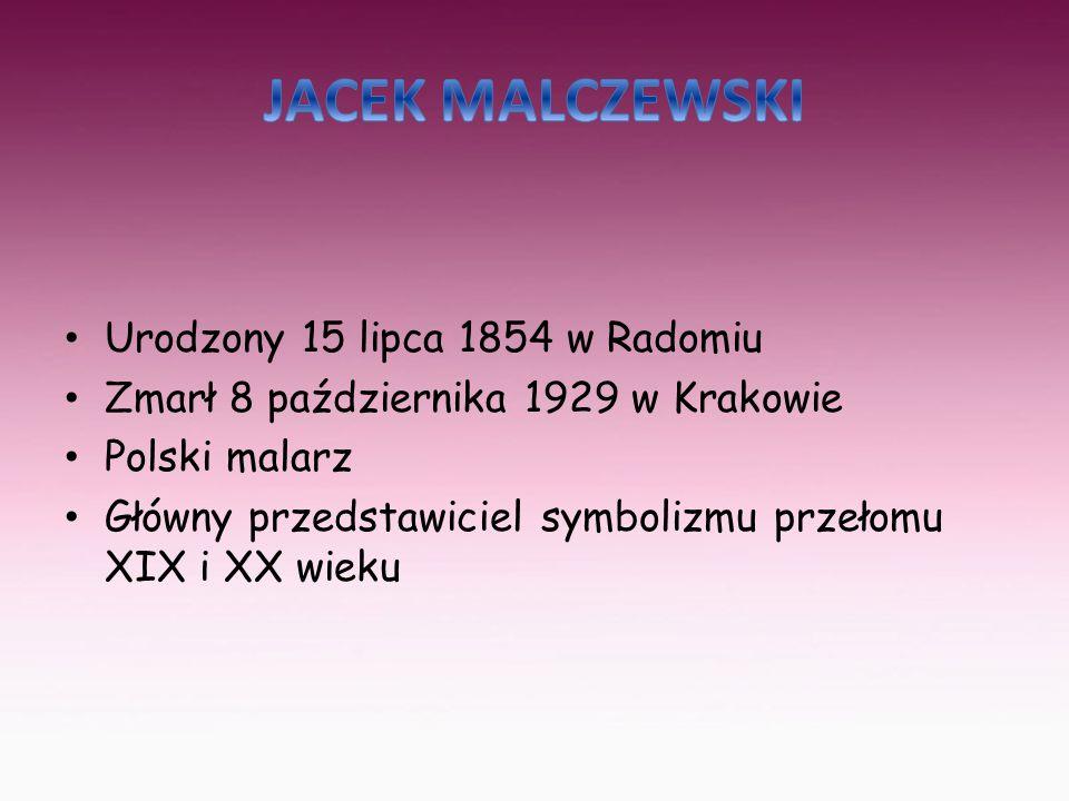 JACEK MALCZEWSKI Urodzony 15 lipca 1854 w Radomiu