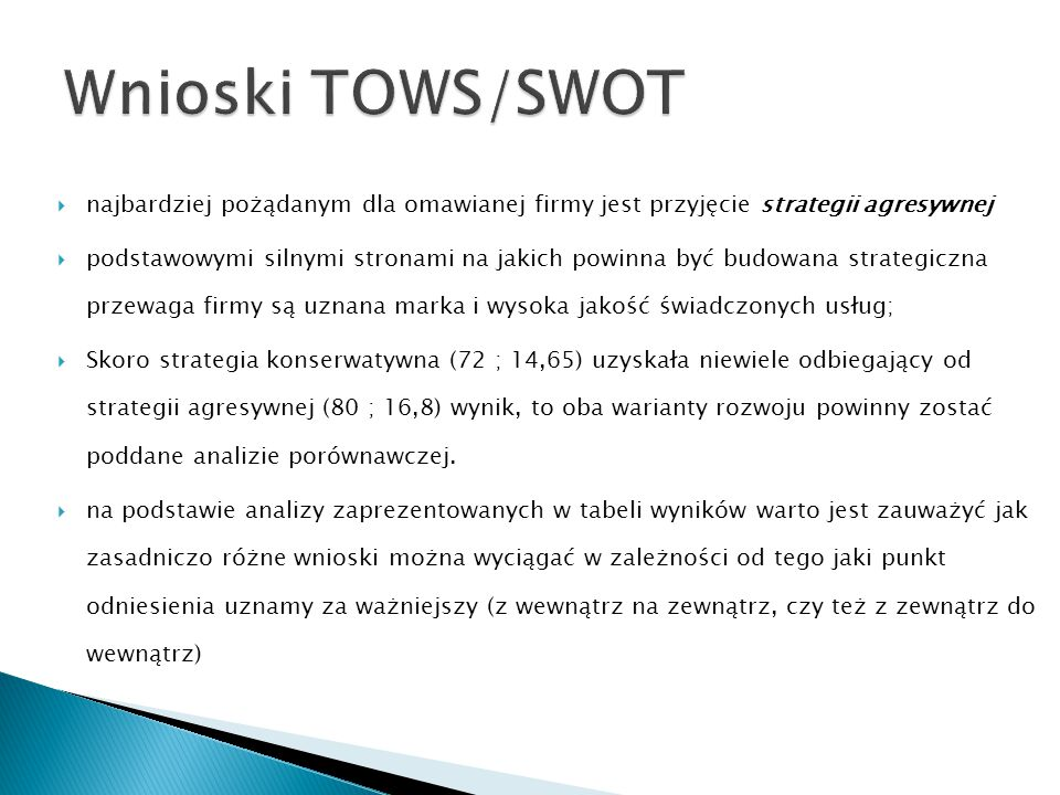 Wnioski TOWS/SWOT najbardziej pożądanym dla omawianej firmy jest przyjęcie strategii agresywnej.