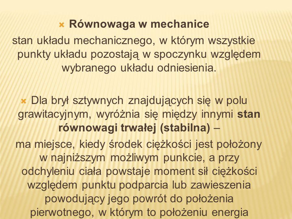 Równowaga w mechanice stan układu mechanicznego, w którym wszystkie punkty układu pozostają w spoczynku względem wybranego układu odniesienia.