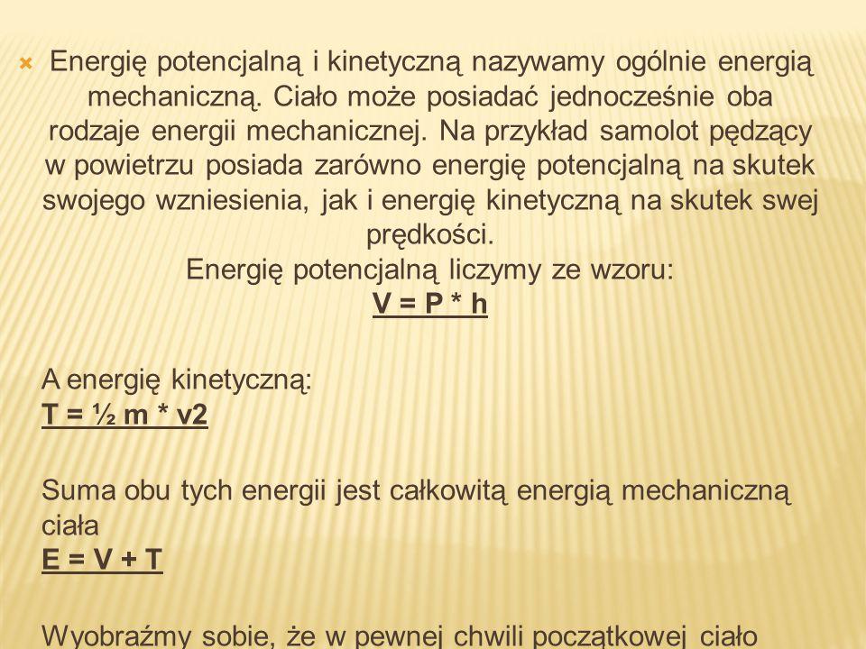 Energię potencjalną i kinetyczną nazywamy ogólnie energią mechaniczną