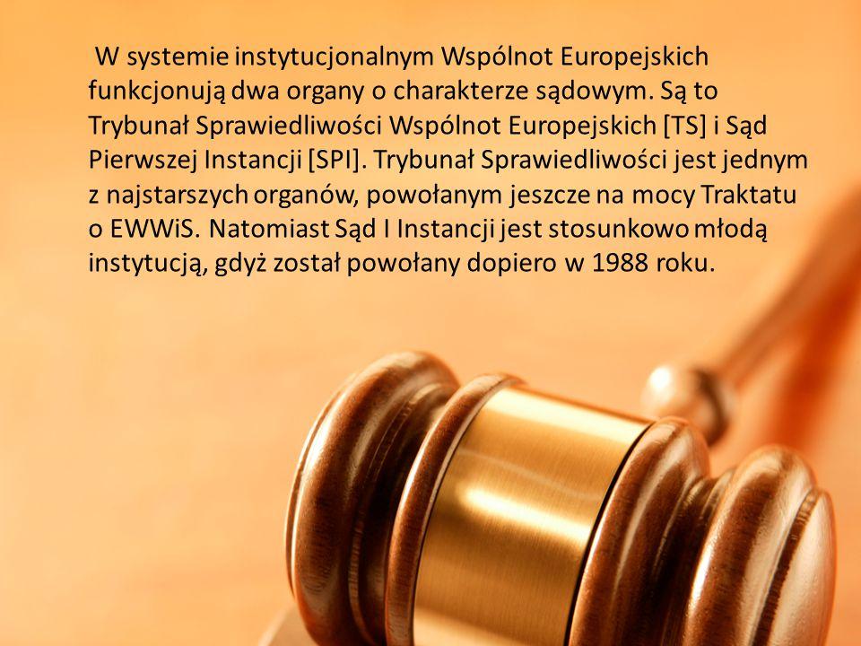 W systemie instytucjonalnym Wspólnot Europejskich funkcjonują dwa organy o charakterze sądowym.
