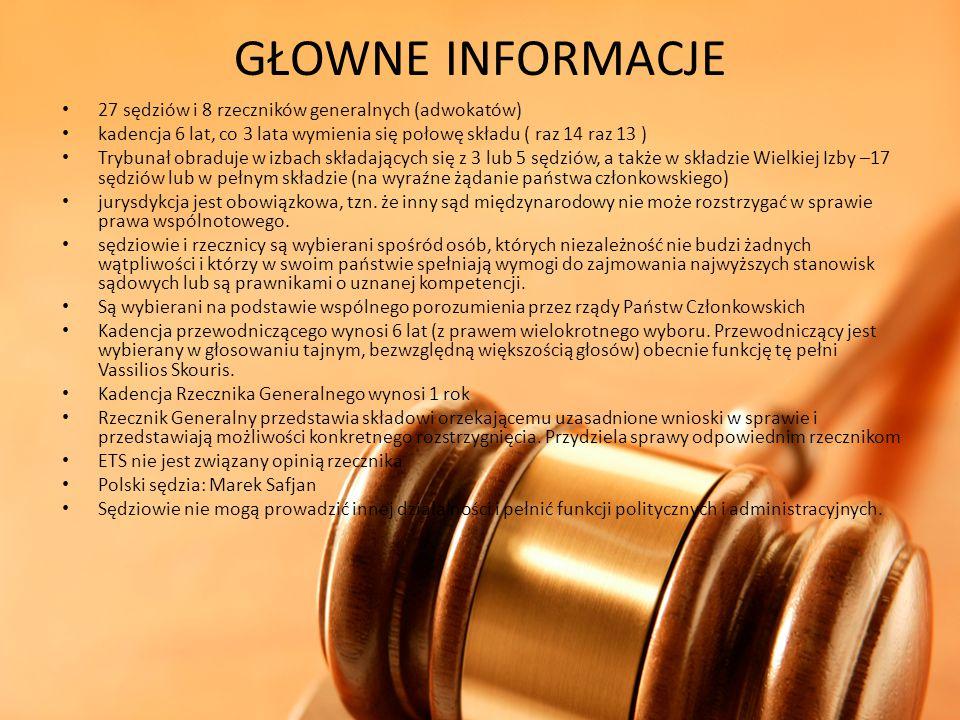 GŁOWNE INFORMACJE 27 sędziów i 8 rzeczników generalnych (adwokatów)