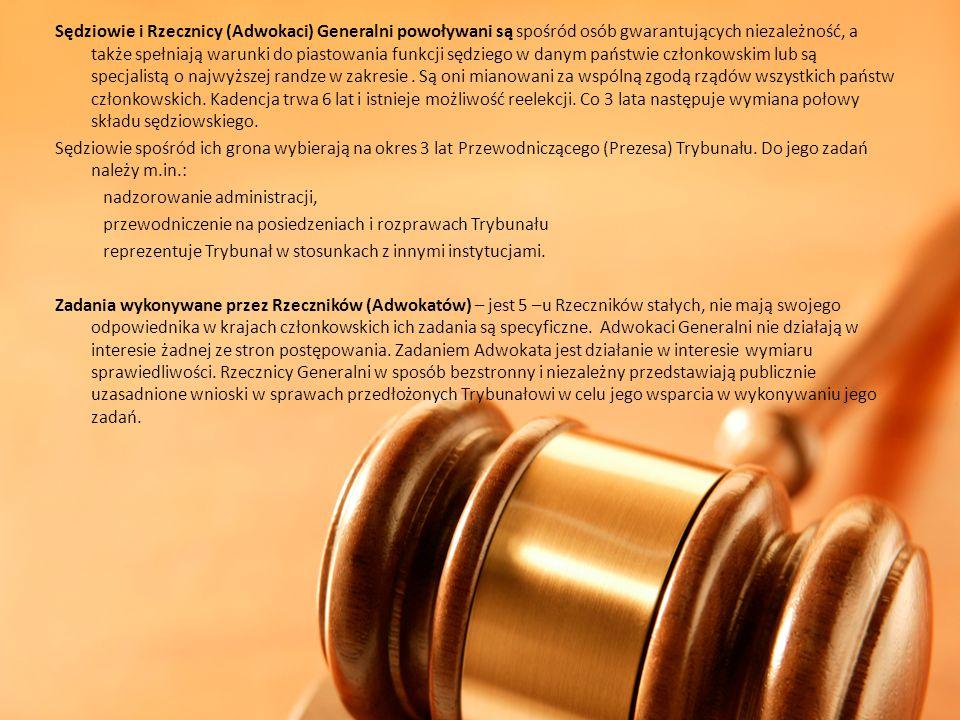 Sędziowie i Rzecznicy (Adwokaci) Generalni powoływani są spośród osób gwarantujących niezależność, a także spełniają warunki do piastowania funkcji sędziego w danym państwie członkowskim lub są specjalistą o najwyższej randze w zakresie . Są oni mianowani za wspólną zgodą rządów wszystkich państw członkowskich. Kadencja trwa 6 lat i istnieje możliwość reelekcji. Co 3 lata następuje wymiana połowy składu sędziowskiego.