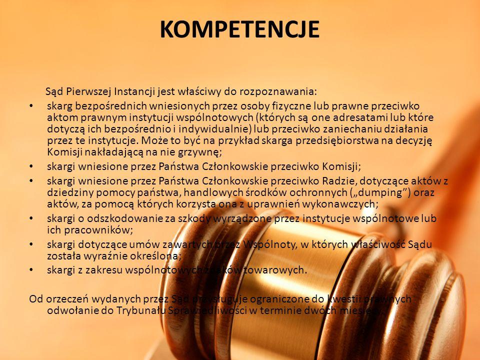 KOMPETENCJE Sąd Pierwszej Instancji jest właściwy do rozpoznawania: