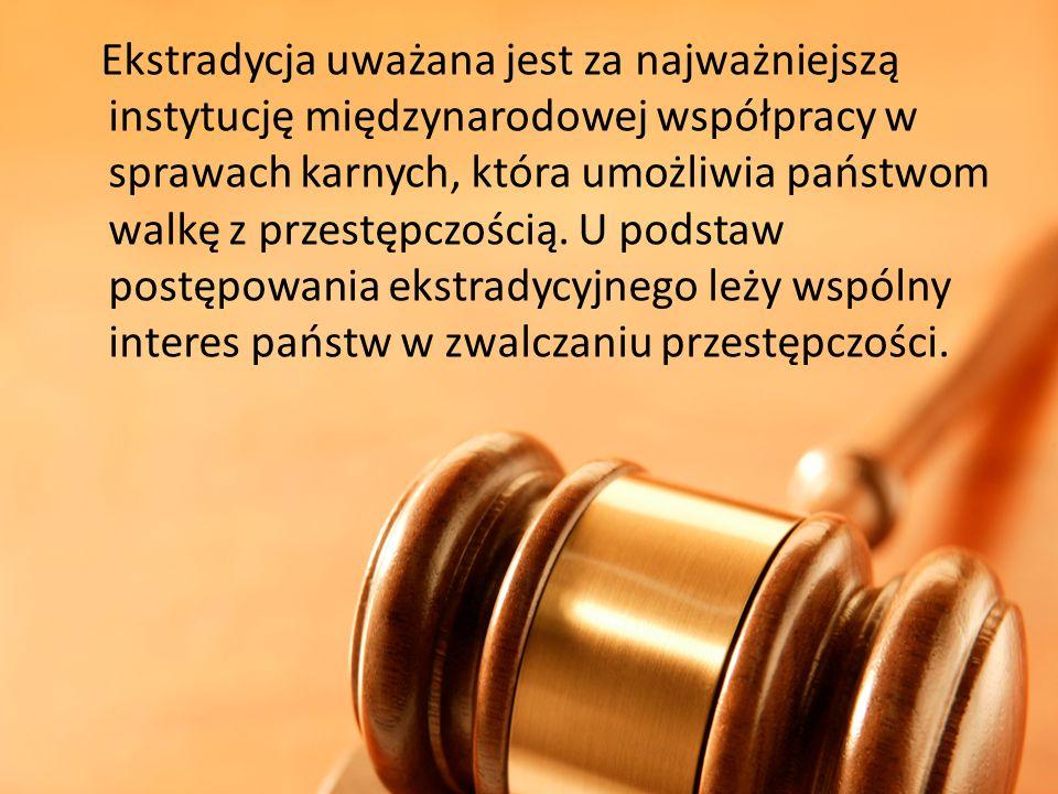 Ekstradycja uważana jest za najważniejszą instytucję międzynarodowej współpracy w sprawach karnych, która umożliwia państwom walkę z przestępczością.