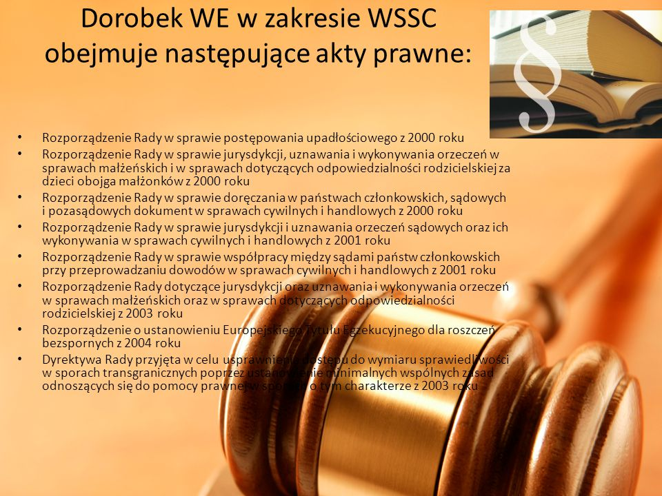 Dorobek WE w zakresie WSSC obejmuje następujące akty prawne: