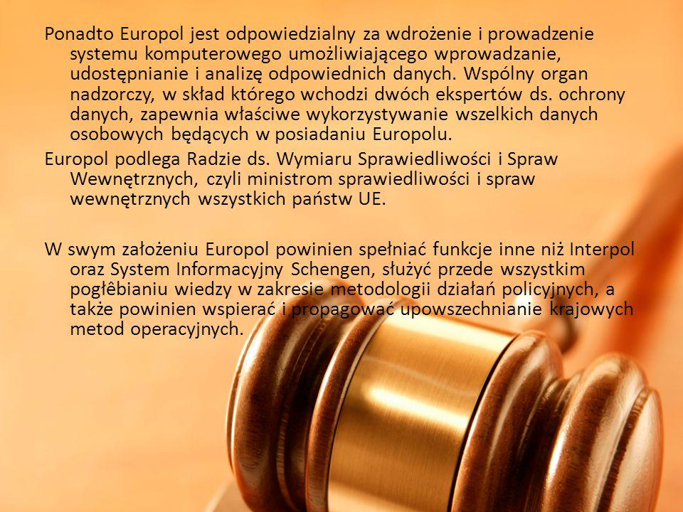 Ponadto Europol jest odpowiedzialny za wdrożenie i prowadzenie systemu komputerowego umożliwiającego wprowadzanie, udostępnianie i analizę odpowiednich danych. Wspólny organ nadzorczy, w skład którego wchodzi dwóch ekspertów ds. ochrony danych, zapewnia właściwe wykorzystywanie wszelkich danych osobowych będących w posiadaniu Europolu.
