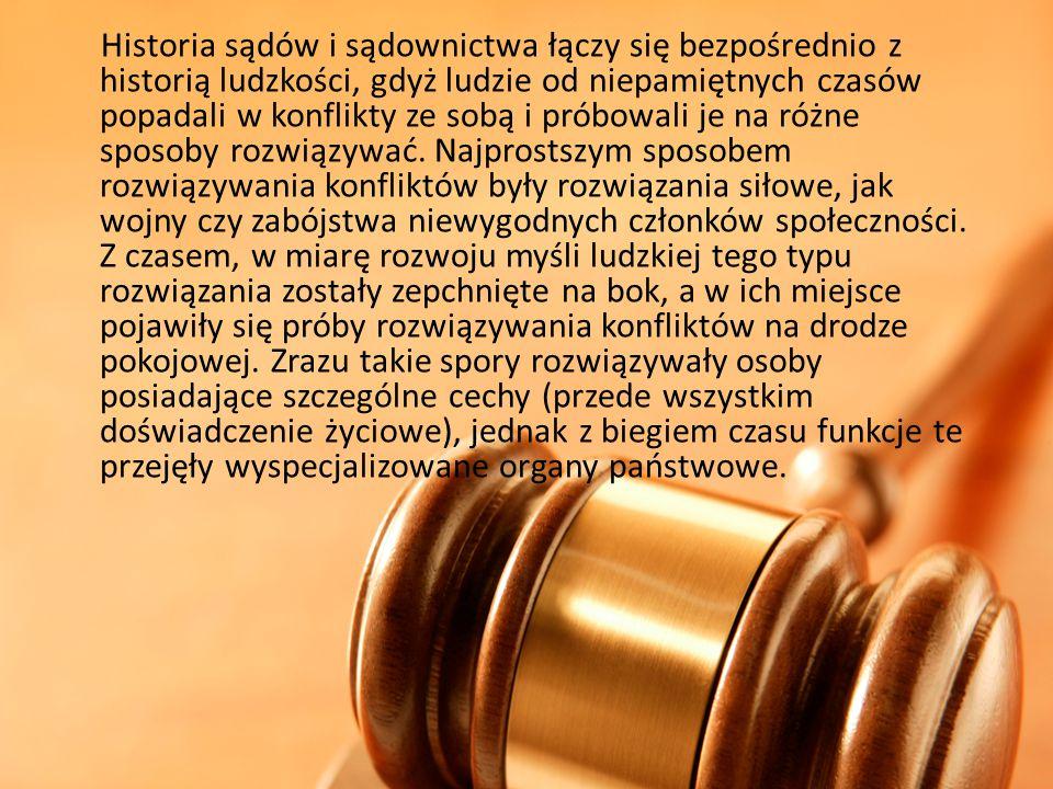 Historia sądów i sądownictwa łączy się bezpośrednio z historią ludzkości, gdyż ludzie od niepamiętnych czasów popadali w konflikty ze sobą i próbowali je na różne sposoby rozwiązywać.