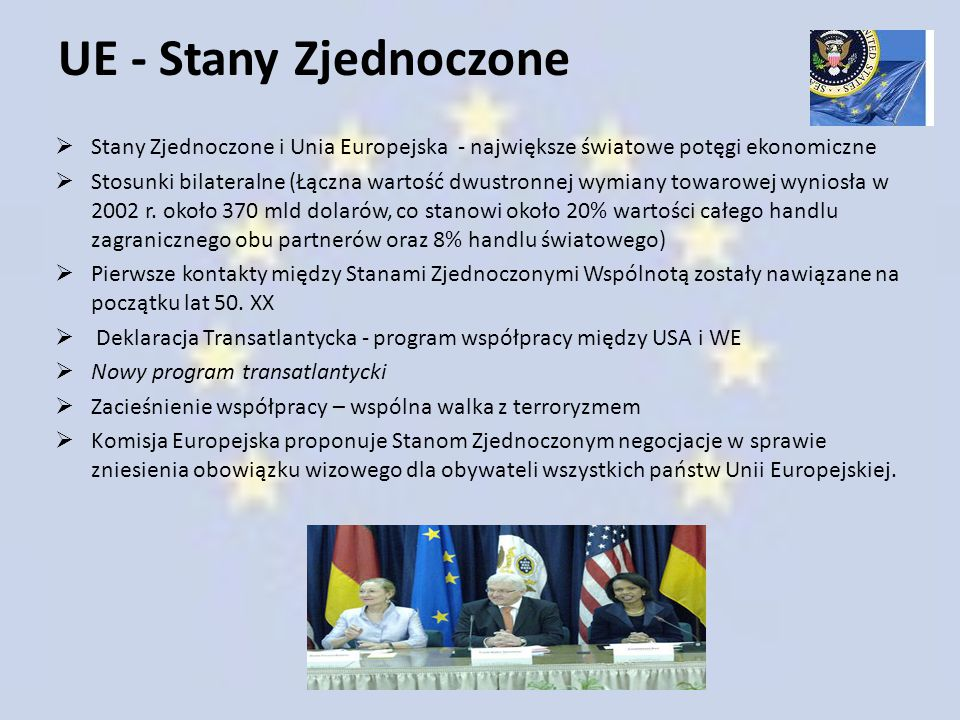UE - Stany Zjednoczone Stany Zjednoczone i Unia Europejska - największe światowe potęgi ekonomiczne.