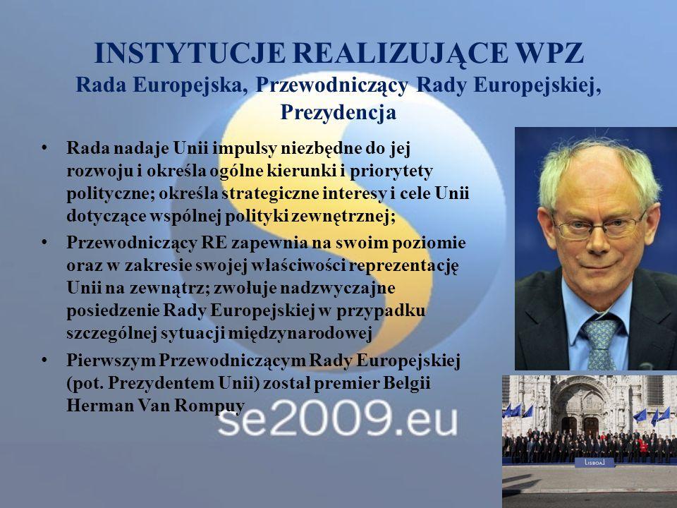 INSTYTUCJE REALIZUJĄCE WPZ Rada Europejska, Przewodniczący Rady Europejskiej, Prezydencja