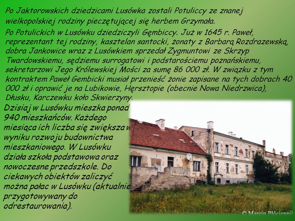 Po Jaktorowskich dziedzicami Lusówka zostali Potuliccy ze znanej wielkopolskiej rodziny pieczętującej się herbem Grzymała.