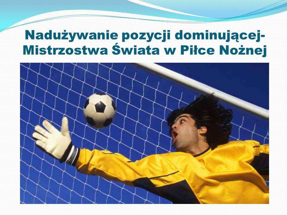 Nadużywanie pozycji dominującej- Mistrzostwa Świata w Piłce Nożnej