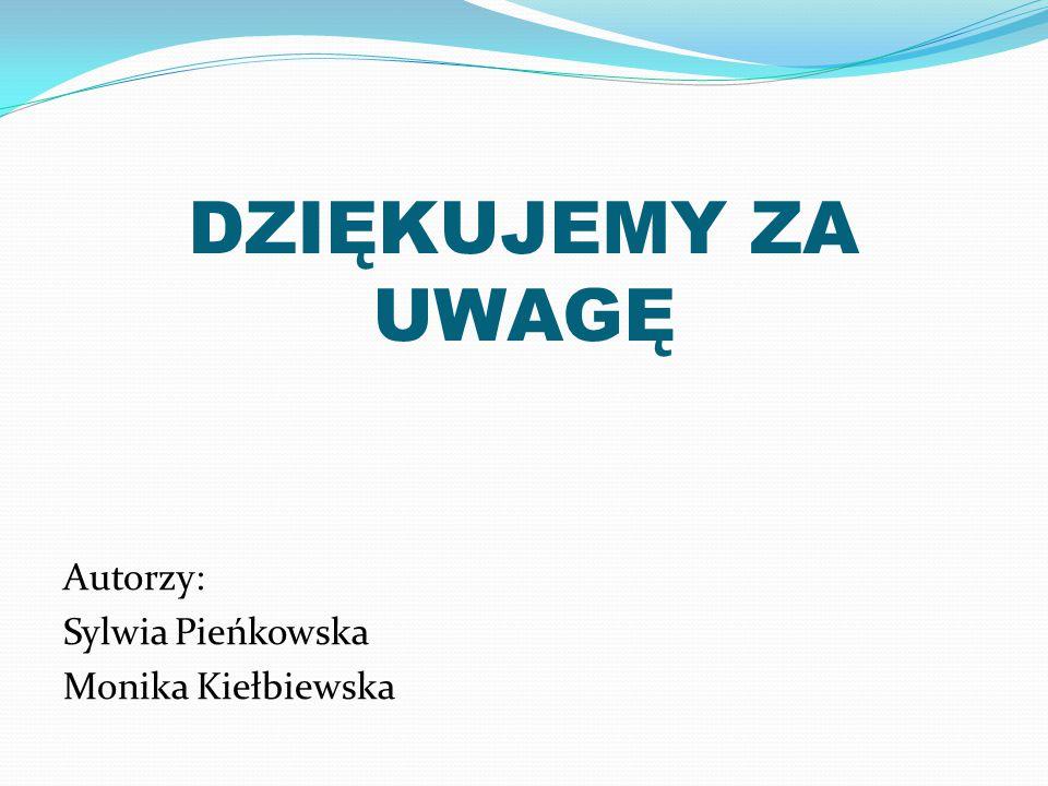 DZIĘKUJEMY ZA UWAGĘ Autorzy: Sylwia Pieńkowska Monika Kiełbiewska
