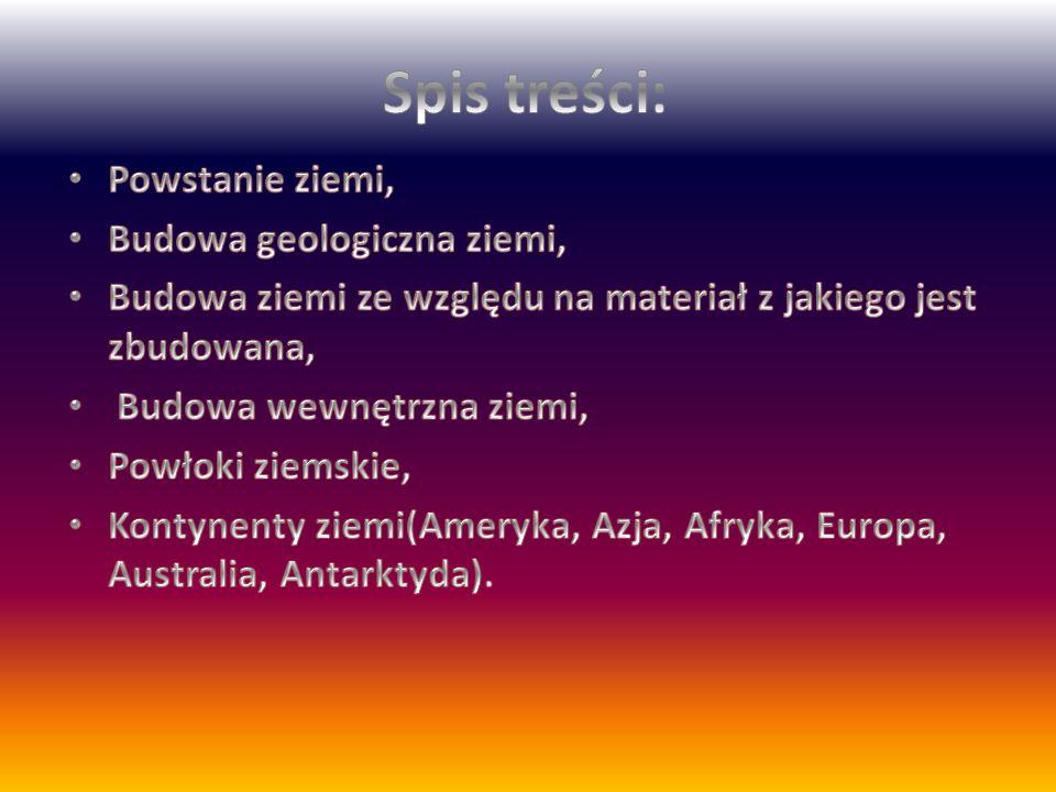 Spis treści: Powstanie ziemi, Budowa geologiczna ziemi,