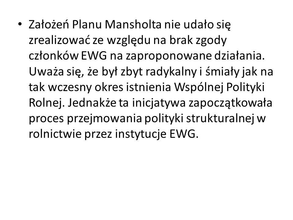 Założeń Planu Mansholta nie udało się zrealizować ze względu na brak zgody członków EWG na zaproponowane działania.