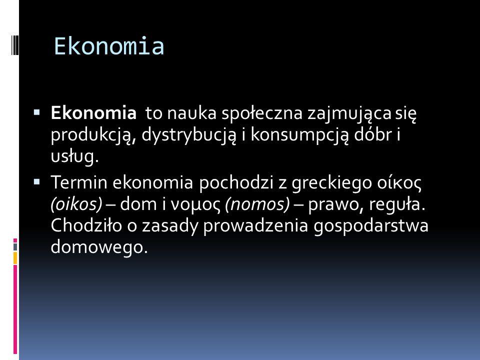 Ekonomia Ekonomia to nauka społeczna zajmująca się produkcją, dystrybucją i konsumpcją dóbr i usług.