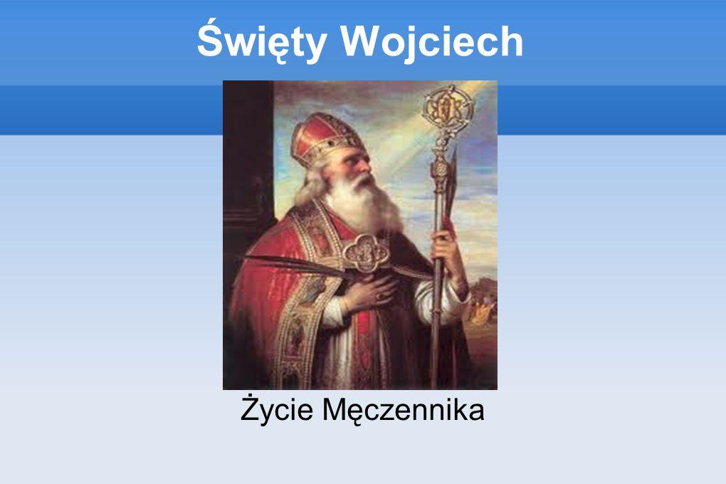 Święty Wojciech Życie Męczennika