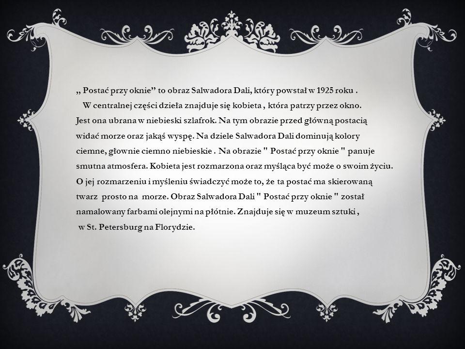 ,, Postać przy oknie'' to obraz Salwadora Dali, który powstał w 1925 roku .