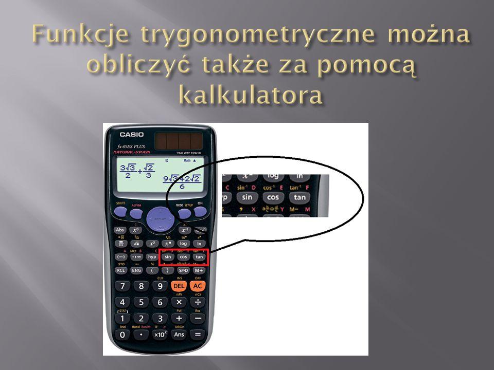 Funkcje trygonometryczne można obliczyć także za pomocą kalkulatora