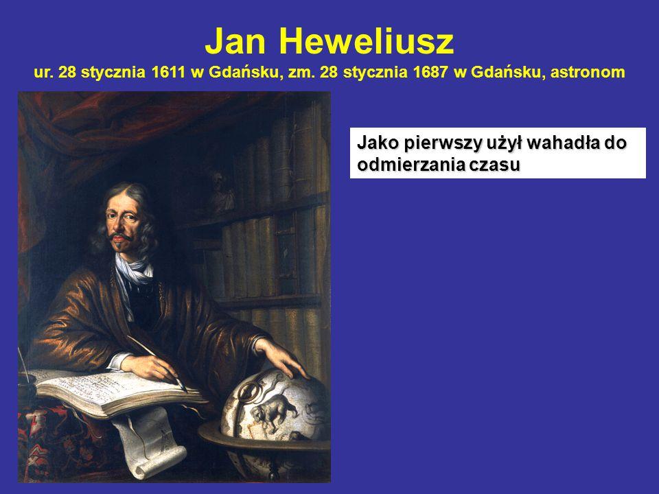 Jan Heweliusz ur. 28 stycznia 1611 w Gdańsku, zm
