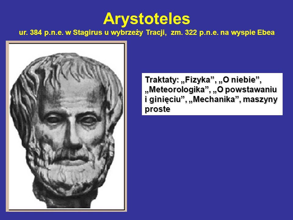 Arystoteles ur. 384 p.n.e. w Stagirus u wybrzeży Tracji, zm. 322 p.n.e. na wyspie Ebea