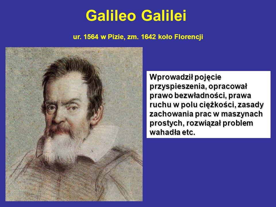 Galileo Galilei ur. 1564 w Pizie, zm. 1642 koło Florencji