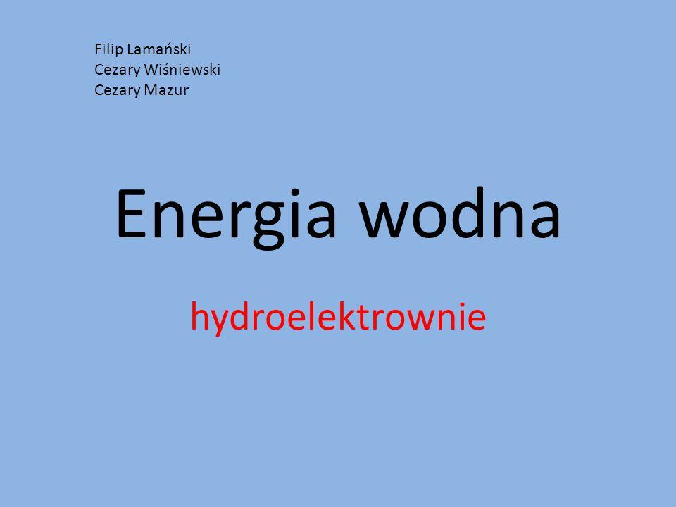 Energia wodna hydroelektrownie Filip Lamański Cezary Wiśniewski