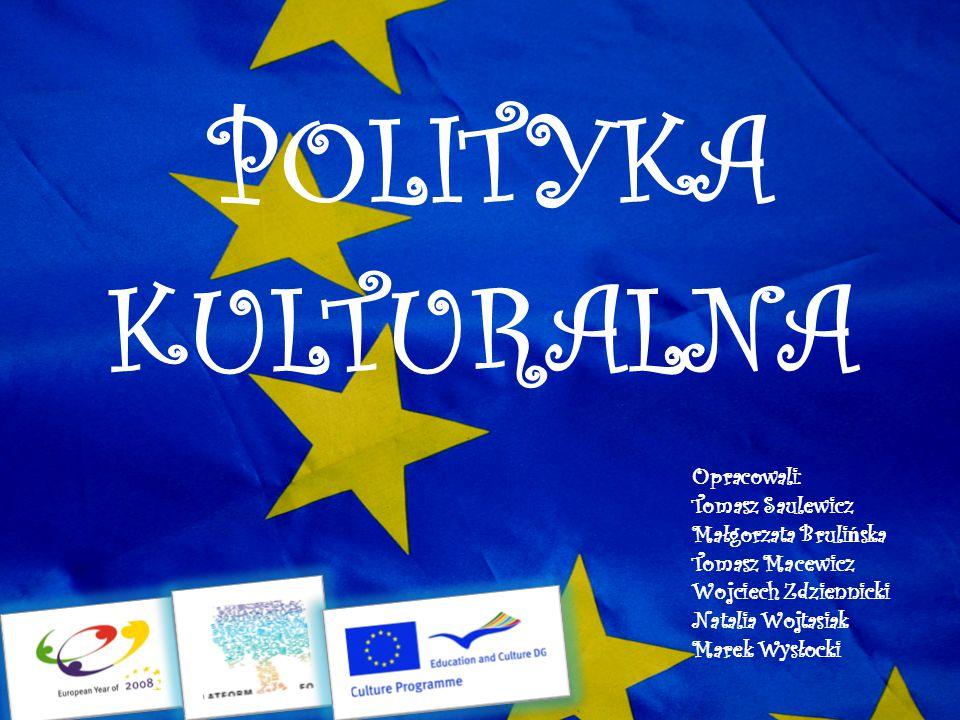 POLITYKA KULTURALNA Opracowali: Tomasz Saulewicz Małgorzata Brulińska