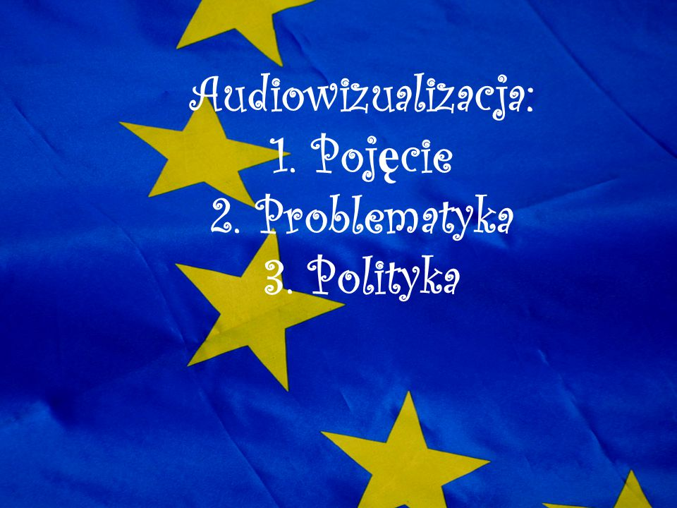 Audiowizualizacja: 1. Pojęcie 2. Problematyka 3. Polityka