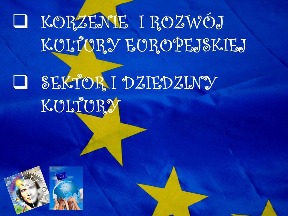 KORZENIE I ROZWÓJ KULTURY EUROPEJSKIEJ SEKTOR I DZIEDZINY KULTURY