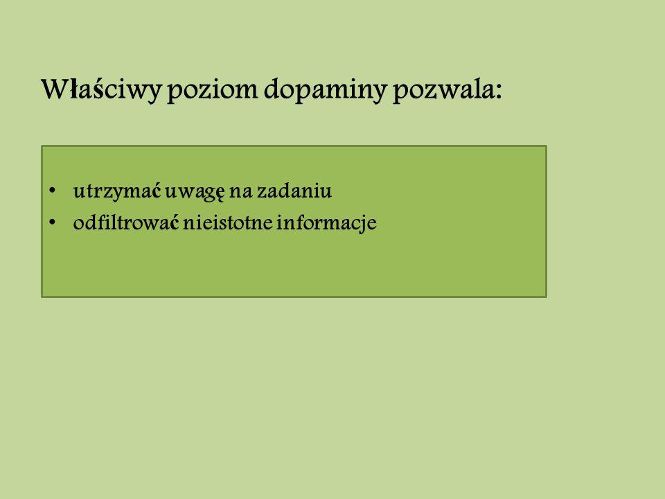 Właściwy poziom dopaminy pozwala: