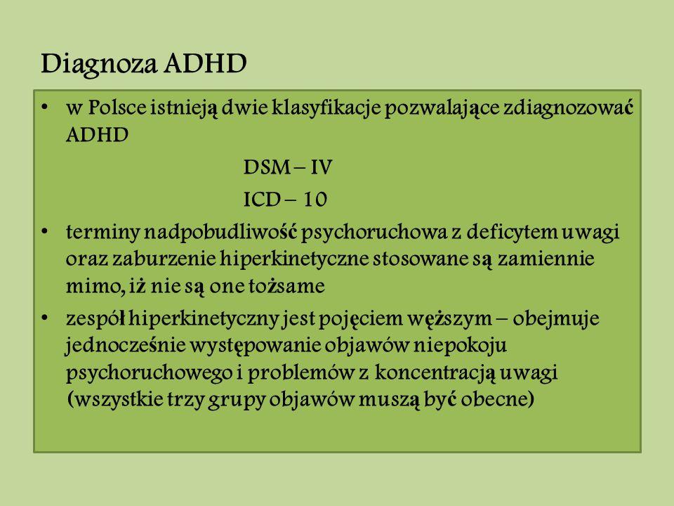 Diagnoza ADHD w Polsce istnieją dwie klasyfikacje pozwalające zdiagnozować ADHD. DSM – IV. ICD – 10.