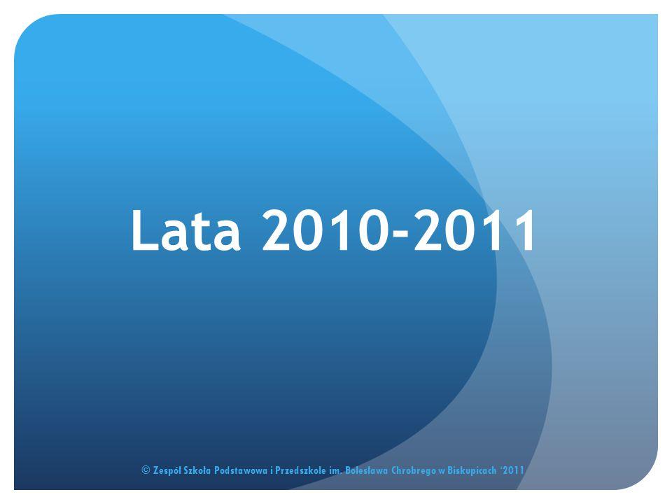 Lata 2010-2011 © Zespół Szkoła Podstawowa i Przedszkole im. Bolesława Chrobrego w Biskupicach '2011