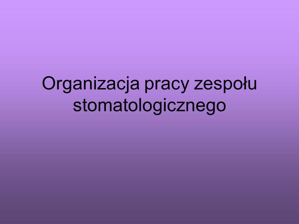 Organizacja pracy zespołu stomatologicznego