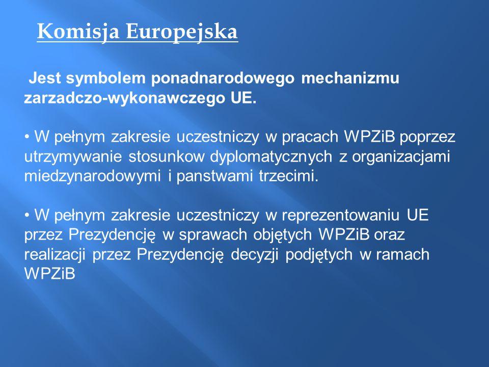 Komisja Europejska Jest symbolem ponadnarodowego mechanizmu zarzadczo-wykonawczego UE.