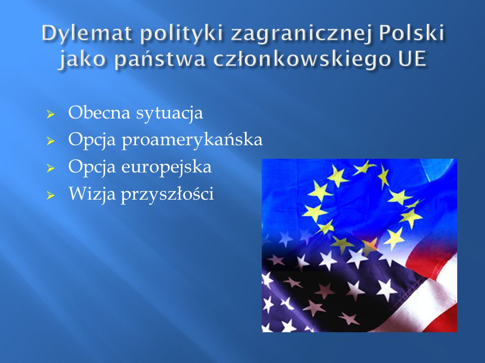 Dylemat polityki zagranicznej Polski jako państwa członkowskiego UE