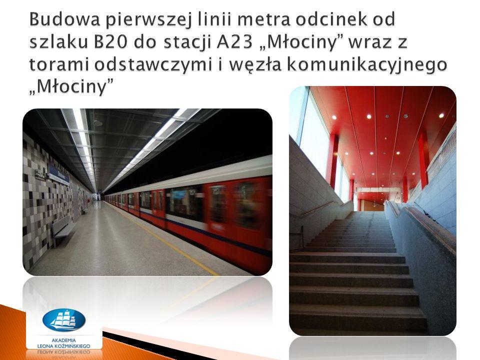 """Budowa pierwszej linii metra odcinek od szlaku B20 do stacji A23 """"Młociny wraz z torami odstawczymi i węzła komunikacyjnego """"Młociny"""