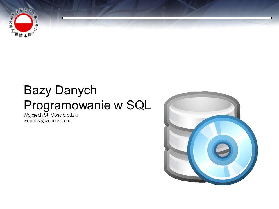 Bazy Danych Programowanie w SQL Wojciech St. Mościbrodzki wojmos@wojmos.com