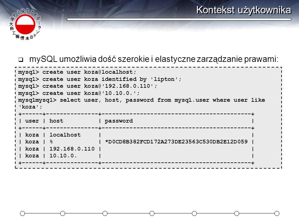 Kontekst użytkownika mySQL umożliwia dość szerokie i elastyczne zarządzanie prawami: mysql> create user koza@localhost;