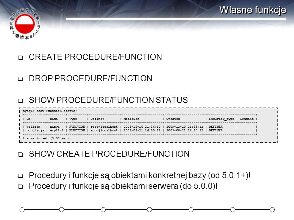Własne funkcje CREATE PROCEDURE/FUNCTION DROP PROCEDURE/FUNCTION