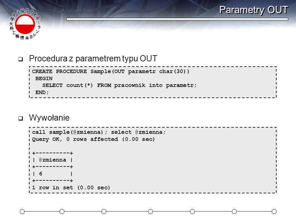 Parametry OUT Procedura z parametrem typu OUT Wywołanie