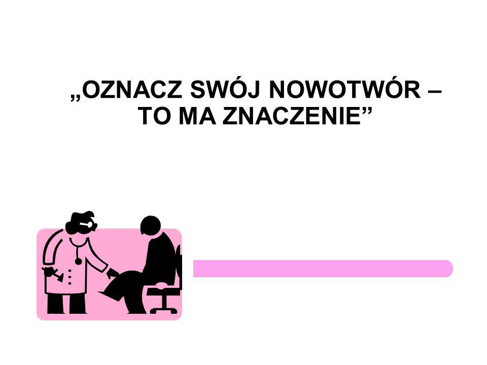 """""""OZNACZ SWÓJ NOWOTWÓR – TO MA ZNACZENIE"""