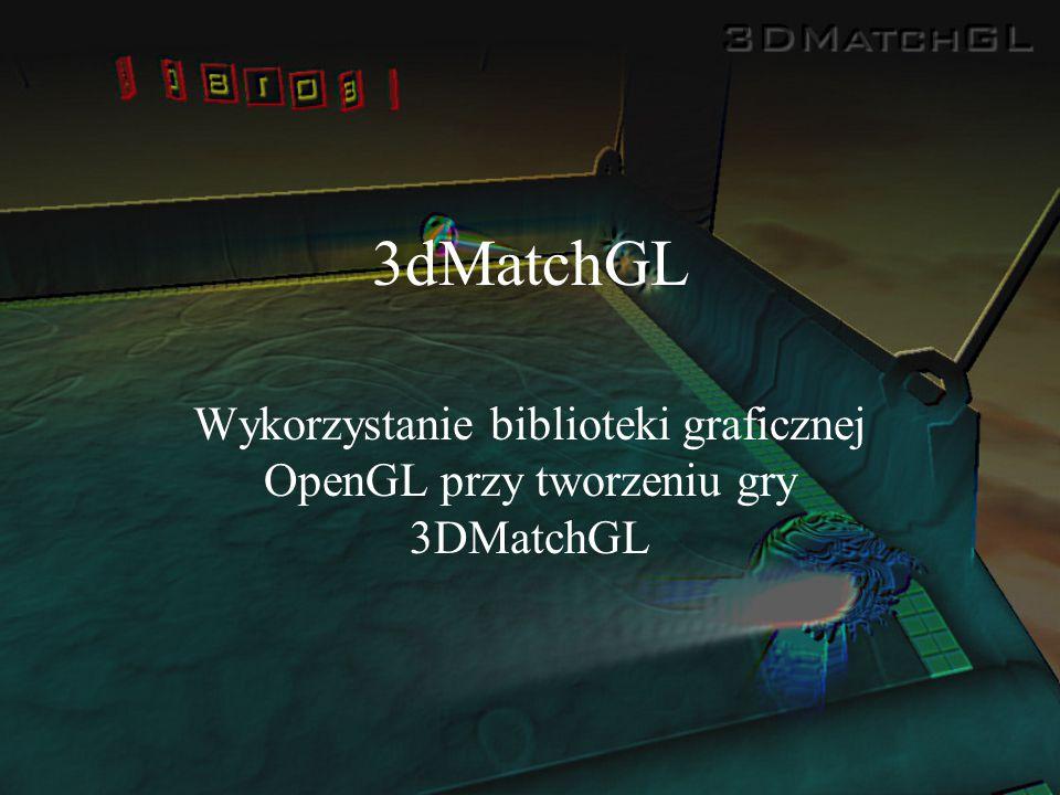 3dMatchGL Wykorzystanie biblioteki graficznej OpenGL przy tworzeniu gry 3DMatchGL