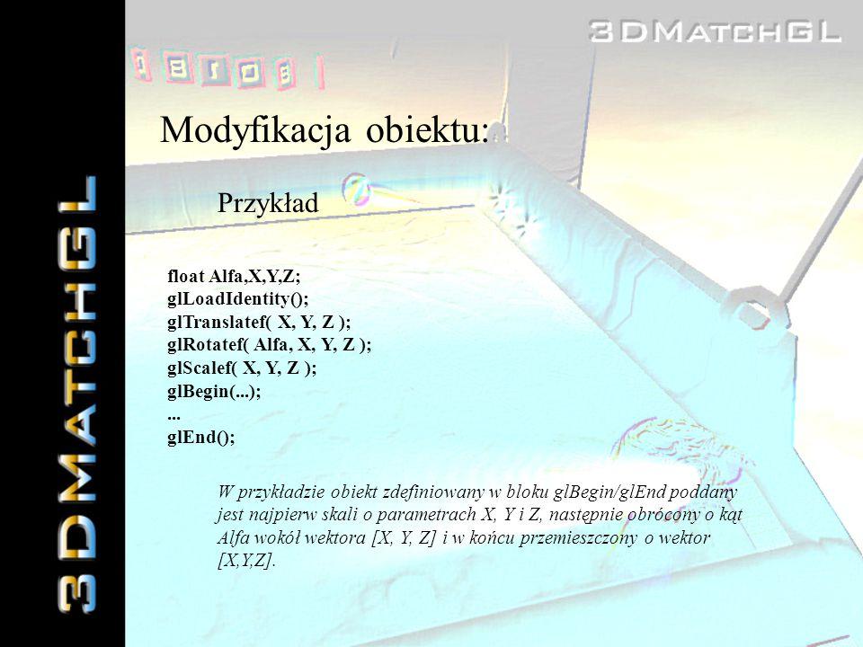 Modyfikacja obiektu: Przykład float Alfa,X,Y,Z; glLoadIdentity();