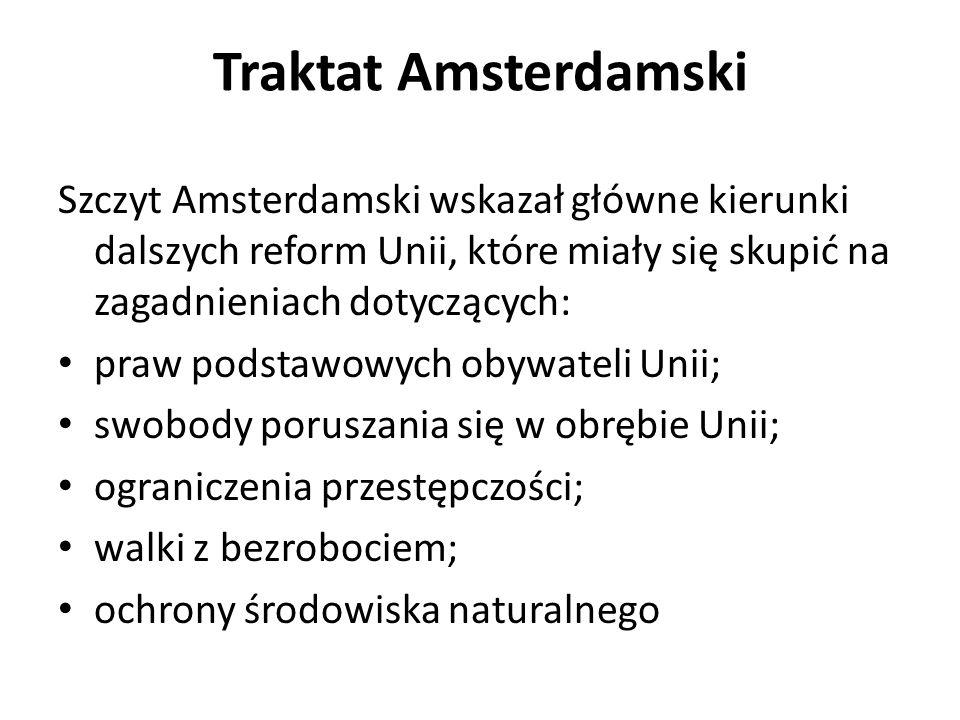 Traktat Amsterdamski Szczyt Amsterdamski wskazał główne kierunki dalszych reform Unii, które miały się skupić na zagadnieniach dotyczących: