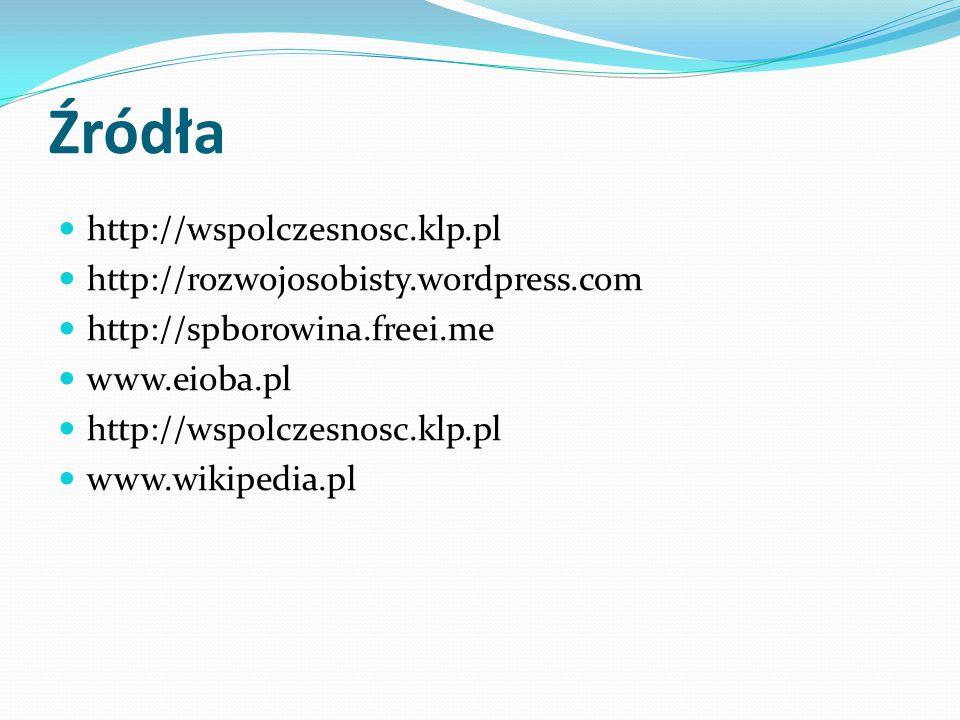 Źródła http://wspolczesnosc.klp.pl http://rozwojosobisty.wordpress.com