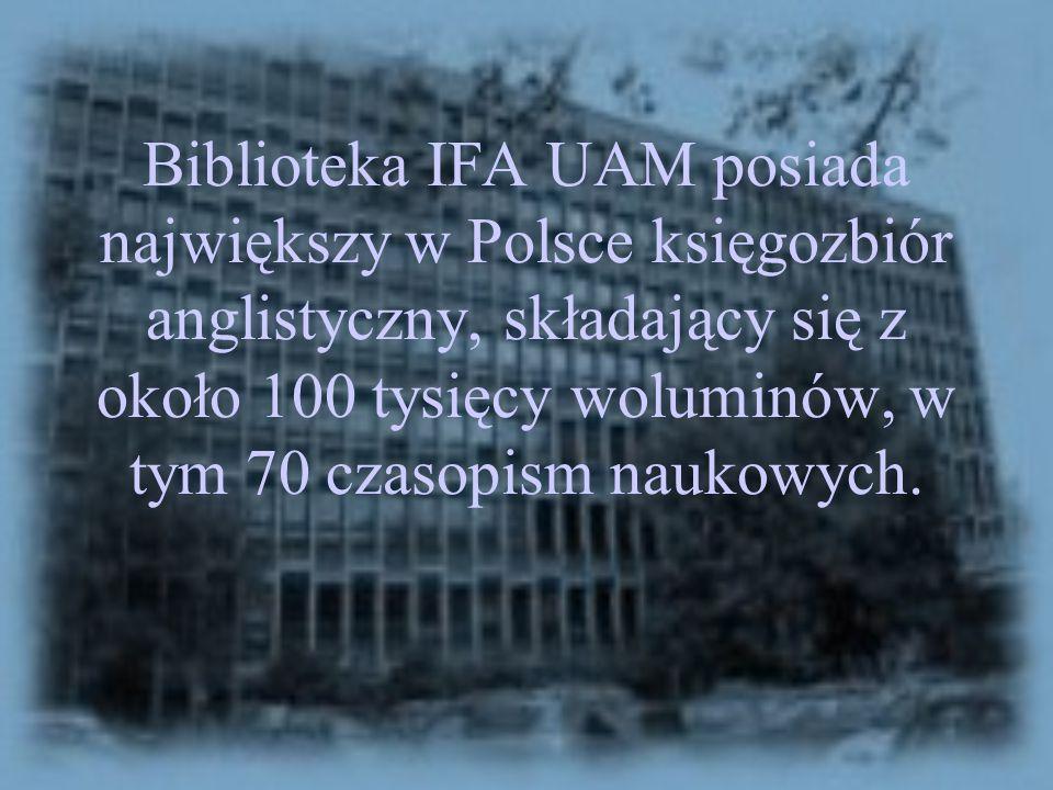 Biblioteka IFA UAM posiada największy w Polsce księgozbiór anglistyczny, składający się z około 100 tysięcy woluminów, w tym 70 czasopism naukowych.