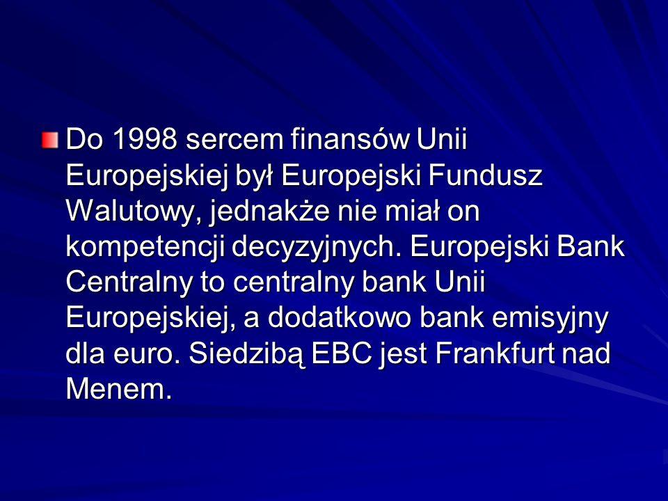 Do 1998 sercem finansów Unii Europejskiej był Europejski Fundusz Walutowy, jednakże nie miał on kompetencji decyzyjnych.