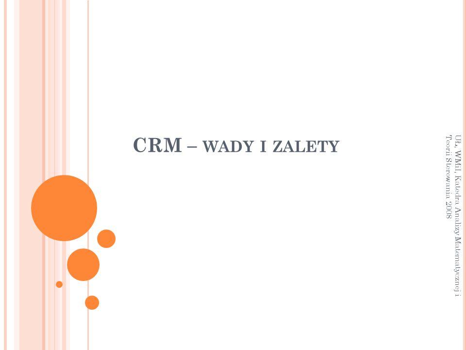 CRM – wady i zalety UŁ, WMiI, Katedra Analizy Matematycznej i Teorii Sterowania 2008
